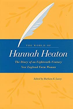 The World of Hannah Heaton: The Diary of an Eighteenth-Century New England Farm Woman 9780875803128