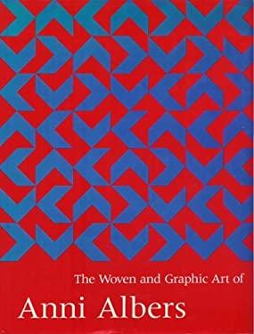 The Woven and Graphic Art of Anni Albers - Weber, Nicholas Fox / Weber, Nicholas Fox / Jacob, Mary Jane