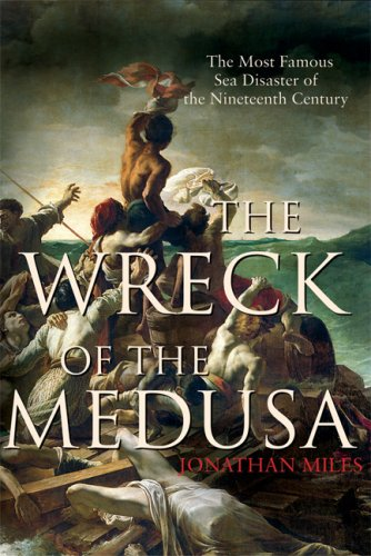 The Wreck of the Medusa: The Most Famous Sea Disaster of the Nineteenth Century 9780871139597