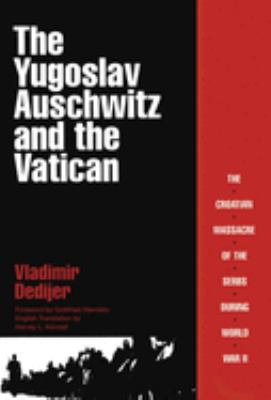 The Yugoslav Auschwitz and the Vatican: The Croatian Massacre of the Serbs During World War II 9780879757526