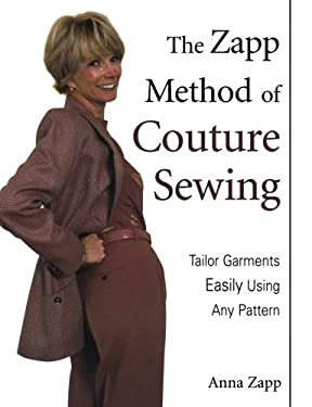 The Zapp Method of Couture Sewing: Tailor Garments Easily Using Any Pattern 9780873496810