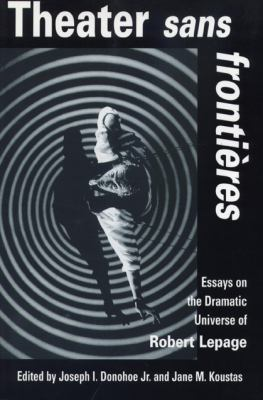 Theater Sans Frontieres: Essays on the Dramatic Universe of Robert Lepage 9780870135682