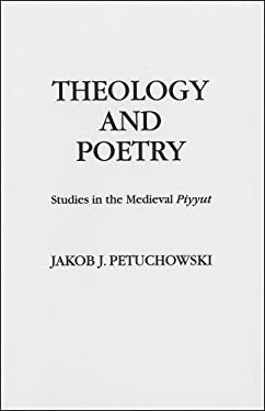 Theology and Poetry: Studies in the Medieval Piyyut 9780878202195