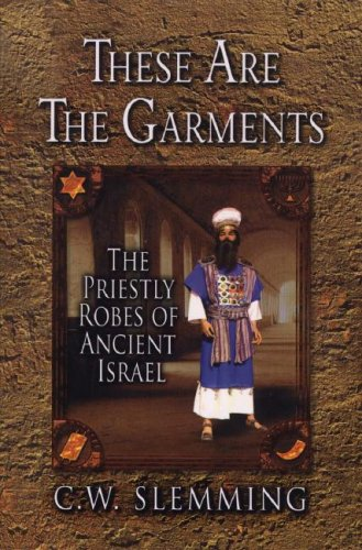 These Are the Garments: The Priestly Robes of Ancient Israel 9780875088617