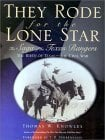 They Rode for the Lone Star: The Saga of the Texas Rangers 9780878332052