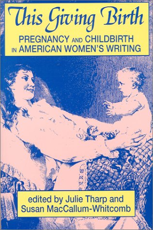 This Giving Birth: Pregnancy and Childbirth in American Women's Writing 9780879728083