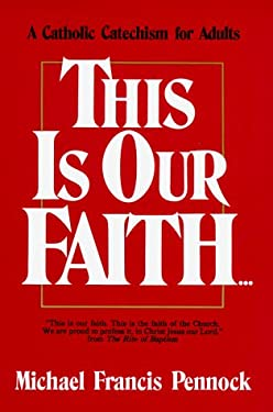 This is Our Faith: A Catholic Catechism for Adults 9780877933892
