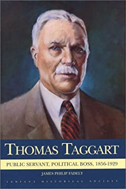 Thomas Taggart: Public Servant, Political Boss 1856-1929 9780871951151