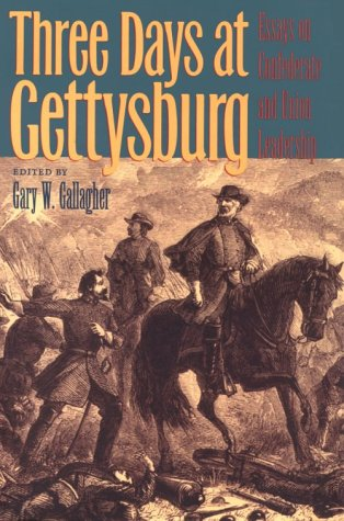 Three Days at Gettysburg: Essays on Confederate and Union Leadership 9780873386296