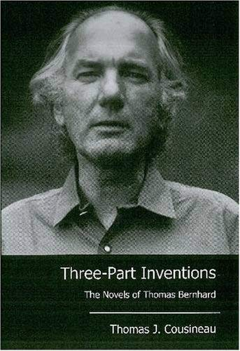 Three-Part Inventions: The Novels of Thomas Bernhard 9780874130188