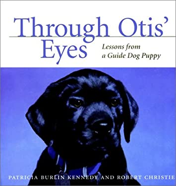 Through Otis' Eyes: Lessons from a Guide Dog Puppy 9780876054734