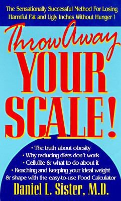 Throw Away Your Scale: The Sensationally Successful Method for Losing Harmful Fat and Ugly Inch. 9780879836771