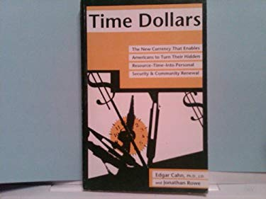 Time Dollars: The New Currency That Enables Americans to Turn Their Hidden Resource-Time-Into Personal Security & Community Renewal