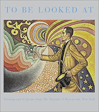 To Be Looked at: Painting and Sculpture from the Museum of Modern Art 9780870706875