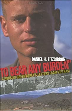 To Bear Any Burden: A Hoosier Green Beret's Letters from Vietnam 9780871951793