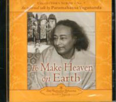 To Make Heaven on Earth: An Informal Talk by Paramahansa Yogananda 9780876124352