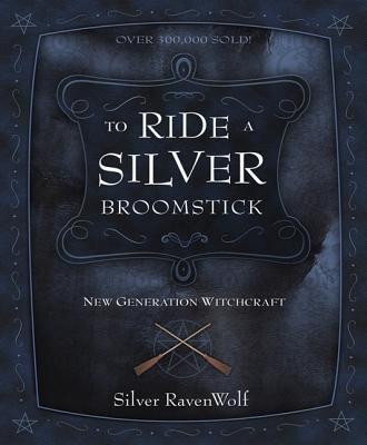 To Ride a Silver Broomstick: New Generation Witchcraft 9780875427911