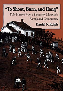 To Shoot, Burn, and Hang: Folk-History from a Kentucky Mountain Family and Community 9780870498442