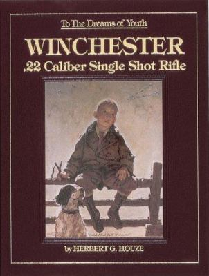 To the Dreams of Youth: Winchester .22 Caliber Single Shot Rifle 9780873412377