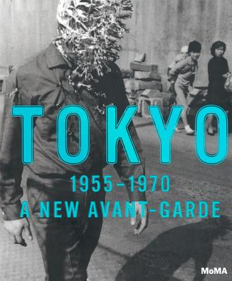 Tokyo 1955-1970: A New Avant-Garde 9780870708343
