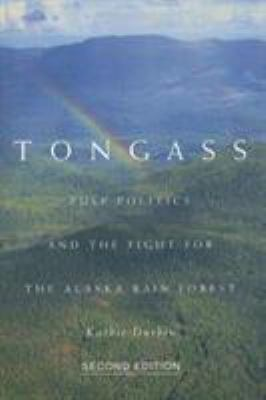 Tongass: Pulp Politics and the Flight for the Alaska Rain Forest 9780870710568