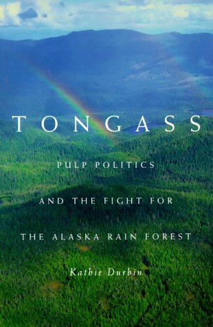Tongass: Pulp Politics and the Fight for the Alaska Rain Forest 9780870714665