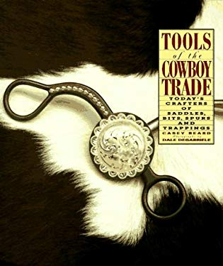 Tools of the Cowboy Trade: Today's Crafter's of Saddles, Bits, Spurs and Trappings 9780879057329