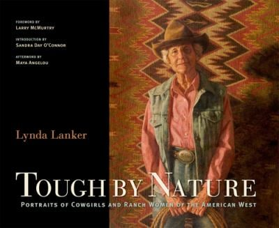 Tough by Nature: Portraits of Cowgirls and Ranch Women of the American West 9780871140999