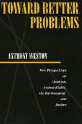 Toward Better Problems PB: New Perspectives on Abortion, Animal Rights, the Environment, and Justice 9780877229483