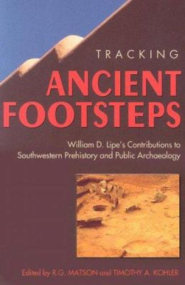 Tracking Ancient Footsteps: William D. Lipe's Contributions to Southwestern Prehistory and Public Archaeology 9780874222906