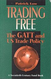 Trading Free: The GATT and Us Trade Policy 3827792