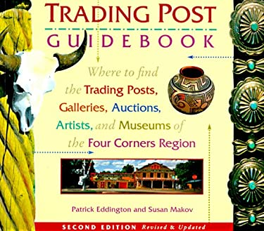 Trading Post Guidebook: Where to Find the Trading Posts, Galleries, Auctions, Artists, and Museums of the Four Corners Region 9780873586122