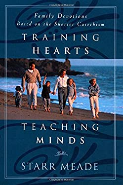 Training Hearts, Teaching Minds: Family Devotions Based on the Shorter Catechism