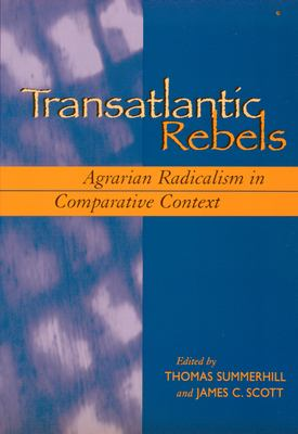 Transatlantic Rebels: Agrarian Radicalism in Comparative Context 9780870137273