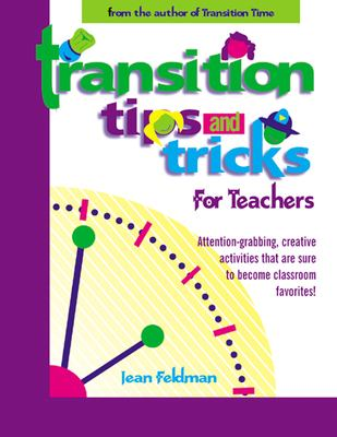 Transition Tips and Tricks for Teachers: Prepare Young Children for Changes in the Day and Focus Their Attention with These Smooth, Fun, and Meaningfu 9780876592168
