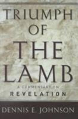 Triumph of the Lamb : A Commentary on Revelation