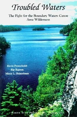 Troubled Waters: The Fight for the Boundary Waters Canoe Area Wilderness 9780878391004
