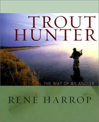 Trout Hunter: The Way of an Angler 9780871089229