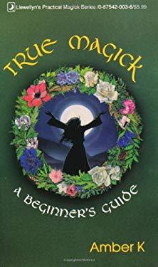 True Magick True Magick: A Beginner's Guide a Beginner's Guide 9780875420035