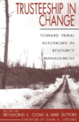 Trusteeship in Change: Toward Tribal Autonomy in Resource Management 9780870816505