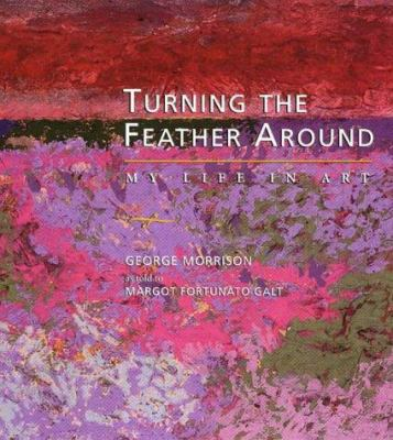 Turning the Feather Around: My Life in Art 9780873513609