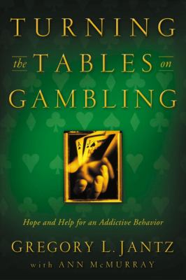 Turning the Tables on Gambling: Hope and Help for Addictive Behavior 9780877883012