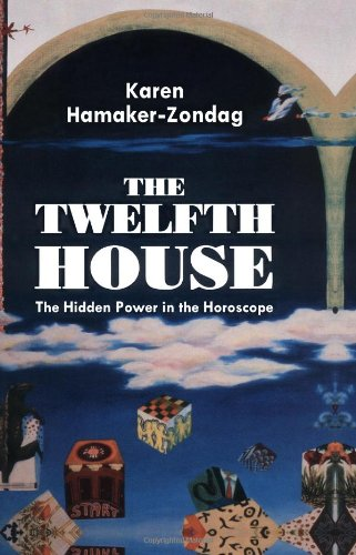 Twelfth House: The Hidden Power in the Horoscope 9780877287278