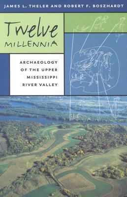Twelve Millennia: Archaeology of the Upper Mississippi River Valley 9780877458470