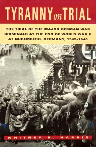 Tyranny on Trial: The Trial of the Major German War Criminals at the End of World War II at Nuremberg, Germany, 19451946 9780870744365