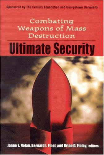 Ultimate Security: Combating Weapons of Mass Destruction 9780870784781