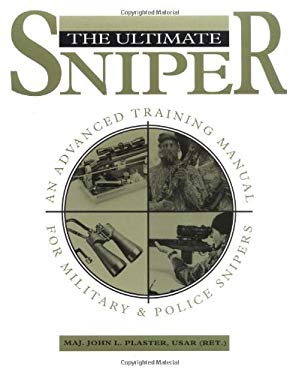 Ultimate Sniper: An Advanced Training Manual for Military and Police Snipers