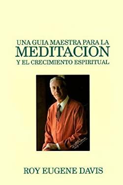Una Guia Maestra Para la Meditacion: Y Para el Crecimiento Espiritual = A Master Guide to Meditation 9780877072782