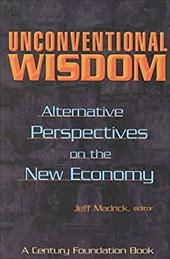 Unconventional Wisdom: Alternate Perspectives on the New Economy