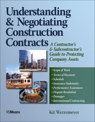Understanding & Negotiating Construction Contracts: A Contractor's & Subcontractor's Guide to Protecting Company Assets 9780876298220